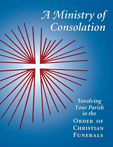 A Ministry of Consolation: Involving Your Parish in the Order of Christian Funerals (Ministry Series)