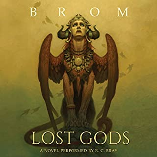 Lost Gods     A Novel              By:                                                                                                                                 Brom                               Narrated by:                                                                                                                                 R. C. Bray                      Length: 14 hrs and 50 mins     2,563 ratings     Overall 4.6