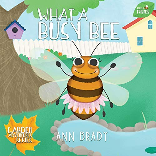What a Busy Bee (Little Friends: Garden Adventures)