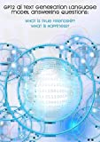 GPT2 AI Text Generation Language Model Answering Questions: What is true friendship? What is happiness? (English Edition)