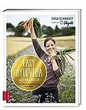Easy Ayurveda ― Das Kochbuch: 4 Schritte für deinen Neuanfang in der Küche