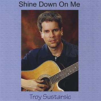 Shine Down On Me