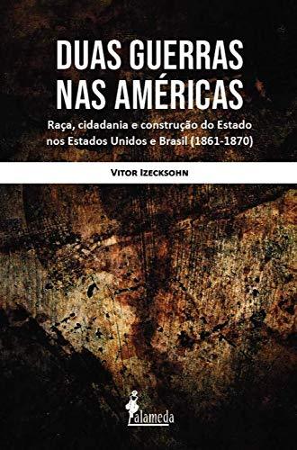 Duas Guerras na América: Raça, Cidadania e Construção do Estado nos Estados Unidos e Brasil (1861–1870)