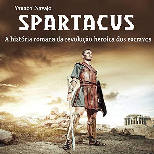 Couverture de Spartacus: A história romana da revolução heroica dos escravos [Spartacus: The Roman History of the Heroic Slave Revolution]