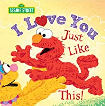 I Love You Just Like This!: A Sweet Sesame Street Picture Book About Expressing Love, Joy, and Gratitude Featuring Elmo! (...