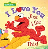 I Love You Just Like This!: A Sweet Sesame Street Picture Book About Expressing Love, Joy, and Gratitude Featuring Elmo! (Sesame Street Scribbles Elmo)