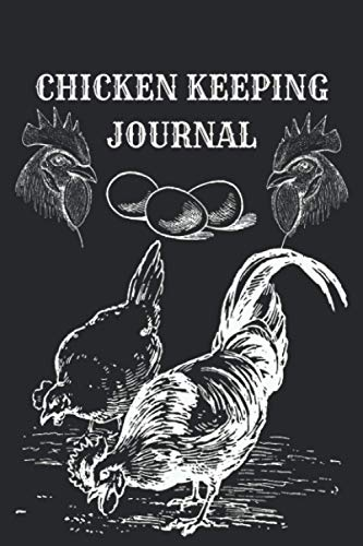 Chicken Keeping Journal: For Your Homestead Farm, backyard chicken log book, chicken Egg Records Tracker Log Book, Monthly Planner, Production, Expenses, Notes, Incomes, Health Issues!