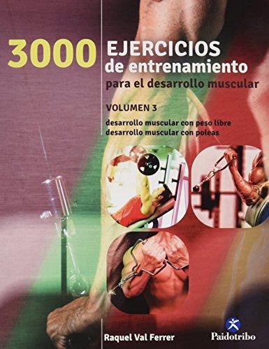 3000 Ejercicios de entrenamiento para el desarrollo muscular. Vol 3 (Deportes)