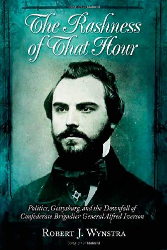 Price comparison product image The Rashness Of That Hour: Politics,  Gettysburg,  and the Downfall of Confederate Brigadier General Alfred Iverson