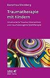 Traumatherapie mit Kindern: Strukturierte Trauma-Intervention und traumabezogene Spieltherapie (Leben lernen) - Dorothea Weinberg