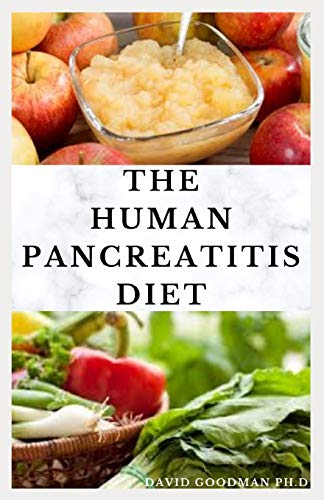 THE HUMAN PANCREATITIS DIET: Dietary Guide to Beating Pancreatitis with Diet includes Recipes  Meal plans  Food list and Getting Started
