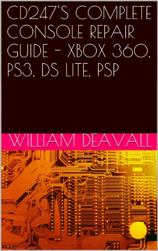 CD247'S COMPLETE CONSOLE REPAIR GUIDE - XBOX 360, PS3, DS LITE, PSP...