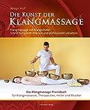 Die Kunst der Klangmassage: Das neue Praxisbuch Klangschalenmassage
