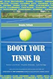 Boost your Tennis IQ: Narrow Your Focus, Visualize Abstractly, Gain an Edge - Douglas McHugh