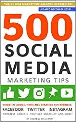 500 Social Media Marketing Tips: Essential Advice, Hints and Strategy for Business: Facebook, Twitter, Instagram, Pinterest, LinkedIn, YouTube, Snapchat, and More! (Updated DECEMBER 2020!)
