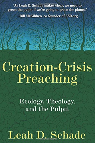 Creation-Crisis Preaching: Ecology, Theology, and the Pulpit