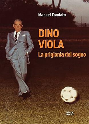 Dino Viola. La prigionia del sogno