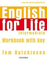 English for Life Intermediate: Workbook with Key by Tom Hutchinson(2009-07-30)