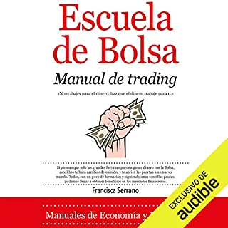 Escuela de Bolsa     Manual de trading              By:                                                                                                                                 Francisca Serrano                               Narrated by:                                                                                                                                 Luciana Gonzalez de Leon                      Length: 4 hrs and 35 mins     18 ratings     Overall 4.7