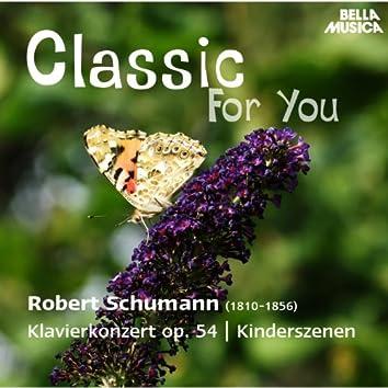 Classic for You: Schumann: Klavierkonzert Op. 54 - Kinderszenen Op. 15 - Romanzen Op. 28
