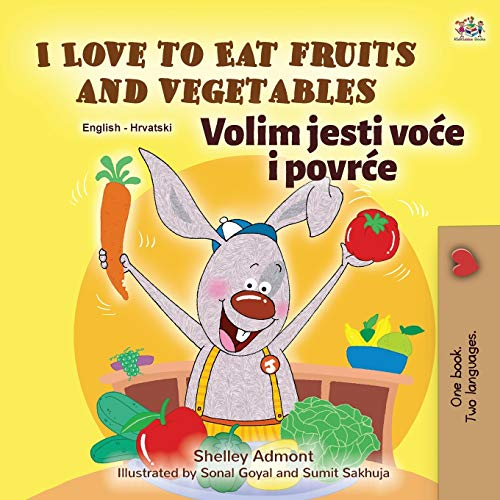 I Love to Eat Fruits and Vegetables (English Croatian Bilingual Book for Kids) (English Croatian Bilingual Collection) (Croatian Edition)