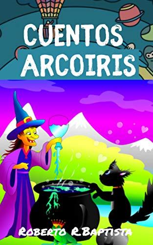 Cuentos Arcoíris (libro de cuentos, Enseñanzas de vida para nuestros niños): Historias pequeñas con enseñanzas gigantes. eBook: R.Baptista, Roberto: Amazon.es: Tienda Kindle