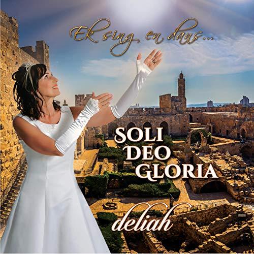 Ek sing en dans ... SOLI DEO GLORIA
