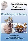Hörbuch zum Rauchen aufhören: Raucherentwöhnung - Unterstützung auf dem Weg zum Nichtraucher - endlich Nichtraucher! (Hypnose CD) (Mentaltraining-Beckers)