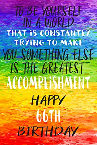 To Be Yourself In a World That is Constantly Trying to Make You Something Your Else is the Greatest Accomplishment Happy 66th Birthday: Gay Pride ... / Diary / Unique Greeting Card Alternative