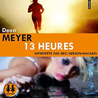 13 heures     Benny Griessel 2              By:                                                                                                                                 Deon Meyer                               Narrated by:                                                                                                                                 Éric Herson-Macarel                      Length: 13 hrs and 40 mins     Not rated yet     Overall 0.0
