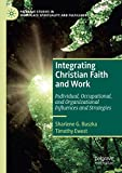 Integrating Christian Faith and Work: Individual, Occupational, and Organizational Influences and Strategies
