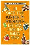 111 Orte für Kinder in Wiesbaden, die man gesehen haben muss: Reiseführer