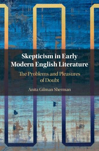 Compare Textbook Prices for Skepticism in Early Modern English Literature: The Problems and Pleasures of Doubt  ISBN 9781108842662 by Sherman, Anita Gilman