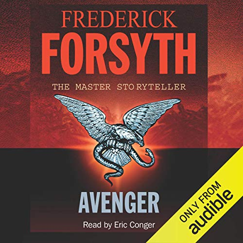 Avenger                   By:                                                                                                                                 Frederick Forsyth                               Narrated by:                                                                                                                                 Eric Conger                      Length: 10 hrs and 5 mins     262 ratings     Overall 4.5