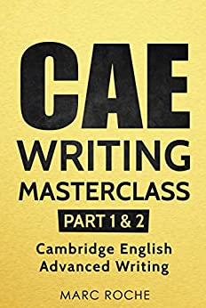 CAE Writing Masterclass (Parts 1 & 2) Cambridge English Advanced Writing (CAE Cambridge Advanced) by [Marc Roche]