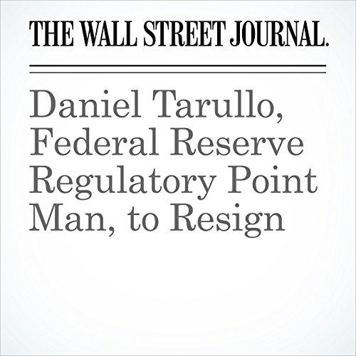 Daniel Tarullo, Federal Reserve Regulatory Point Man, to Resign copertina