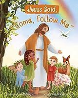 Jesus Said, Come Follow Me