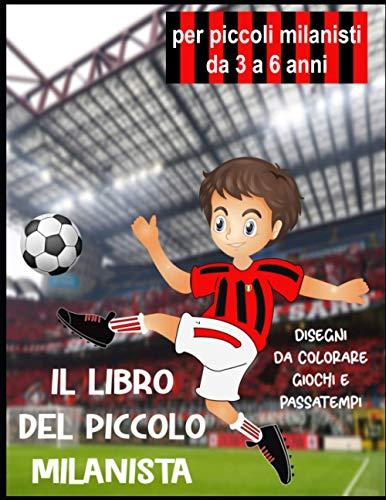 IL LIBRO DEL PICCOLO MILANISTA: Tanti disegni da colorare e giochi e passatempo ispirati alla passione per il calcio. Un libro amico per il piccolo tifoso del Milan.
