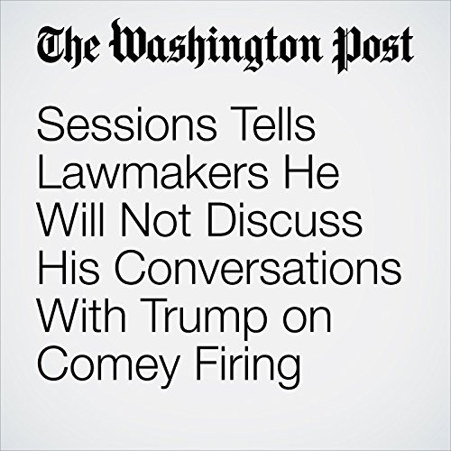 Sessions Tells Lawmakers He Will Not Discuss His Conversations With Trump on Comey Firing copertina