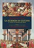La Scienza in Cucina e l'Arte di mangiar bene: Con...