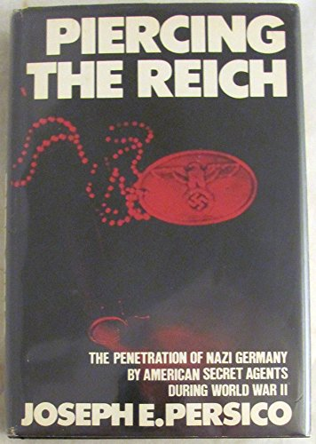Piercing the Reich: The Penetration of Nazi Germany by American Secret Agents During World War II