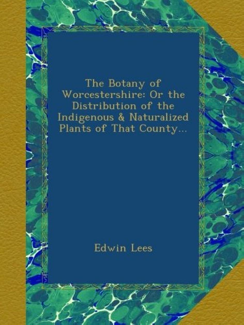 水を飲む修復最終的にThe Botany of Worcestershire: Or the Distribution of the Indigenous & Naturalized Plants of That County...