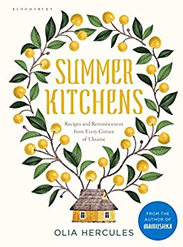 Summer Kitchens: Recipes and Reminiscences from Every Corner of Ukraine (English Edition) par [Olia Hercules]
