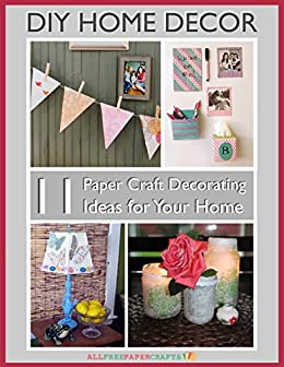 Diy Home Decor 11 Paper Craft Decorating Ideas For Your Home Ebook Publishing Prime Amazon In Kindle Store