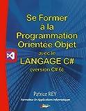 Se former à la programmation orientée objet avec le langage C#6: Avec visual studio community 2015