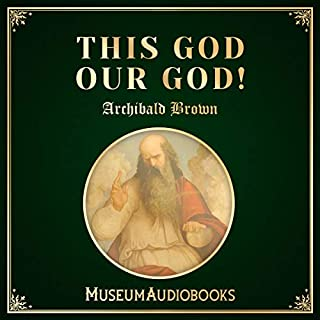 This God Our God!                   Written by:                                                                                                                                 Archibald G. Brown                               Narrated by:                                                                                                                                 Jared Cram                      Length: 25 mins     Not rated yet     Overall 0.0