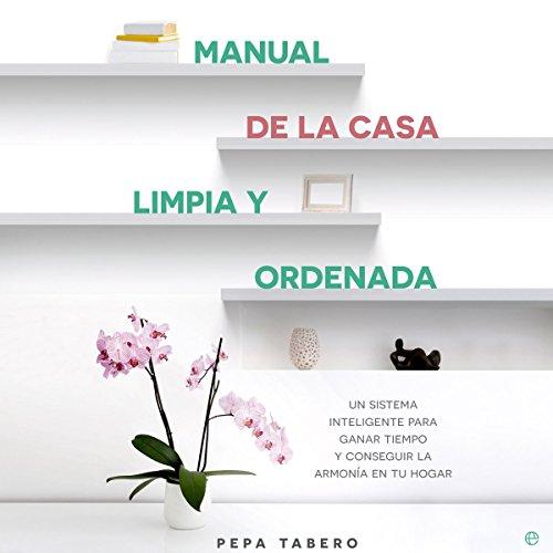 Manual de la casa limpia y ordenada [Clean and Tidy House Manual] audiobook cover art