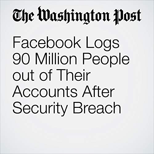 Facebook Logs 90 Million People out of Their Accounts After Security Breach copertina