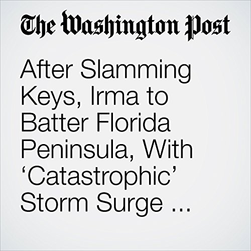 After Slamming Keys, Irma to Batter Florida Peninsula, With 'Catastrophic' Storm Surge Feared copertina