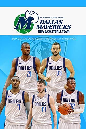 Interesting Story about Dallas Mavericks NBA Basketball Team: Great Quiz about The Past Season of The Professional Basketball Team: Quizzes about Sport Team (English Edition)